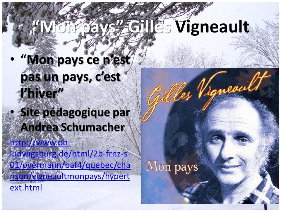 Mon pays Gilles Mon pays Gilles Vigneault Mon pays ce nest pas un pays, cest lhiverMon pays ce nest pas un pays, cest lhiver Site pédagogique par Andr