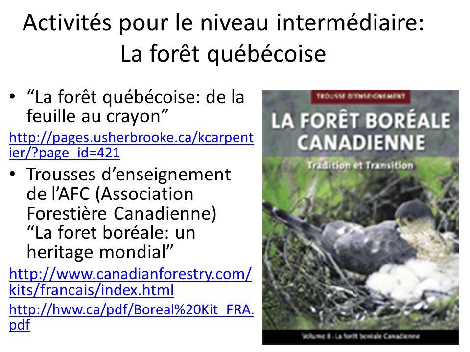 Activités pour le niveau intermédiaire: La forêt québécoise La forêt québécoise: de la feuille au crayon http://pages.usherbrooke.ca/kcarpent ier/?pag