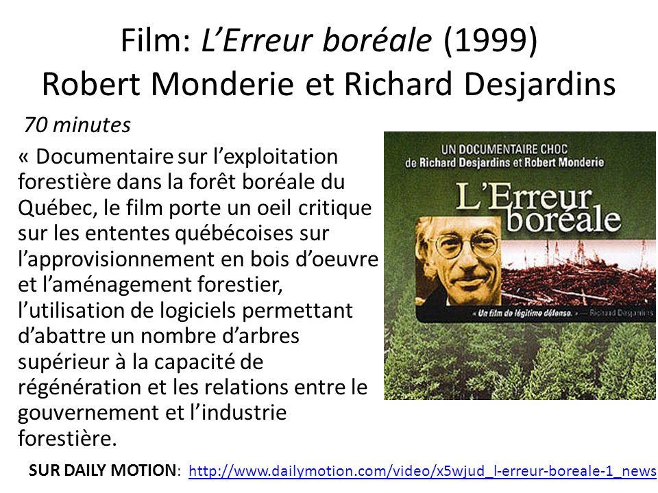 Film: LErreur boréale (1999) Robert Monderie et Richard Desjardins 70 minutes « Documentaire sur lexploitation forestière dans la forêt boréale du Qué