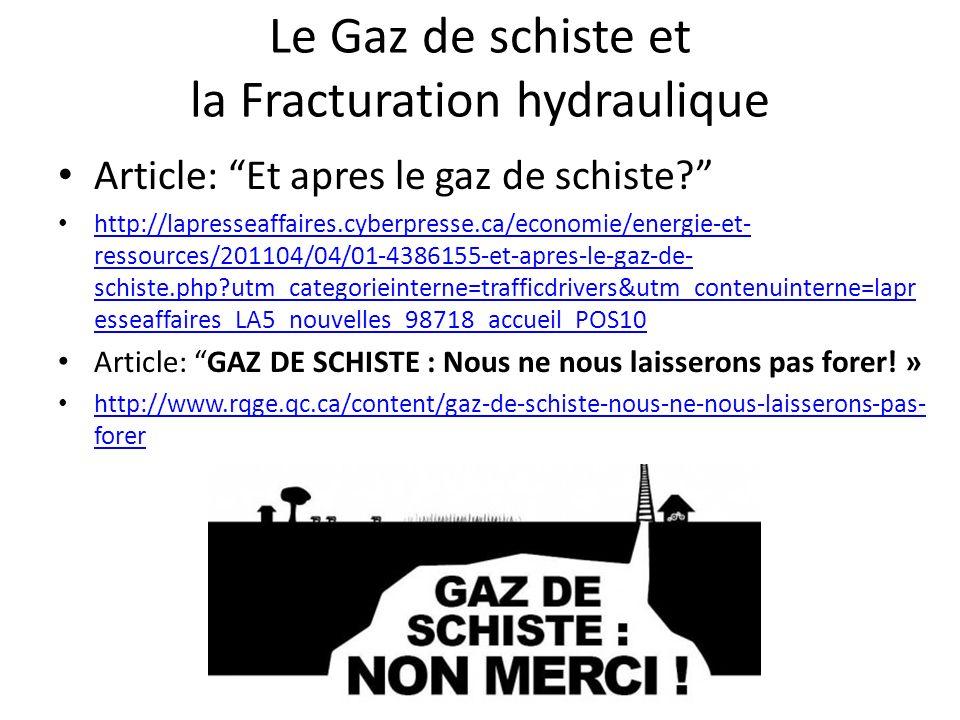 Le Gaz de schiste et la Fracturation hydraulique Article: Et apres le gaz de schiste? http://lapresseaffaires.cyberpresse.ca/economie/energie-et- ress