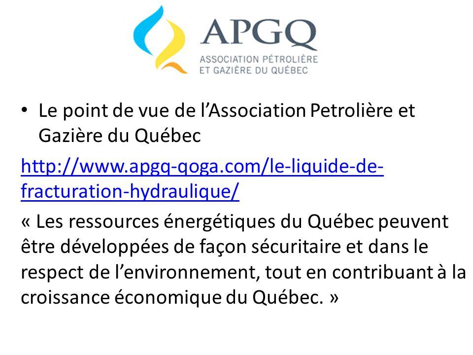 Le point de vue de lAssociation Petrolière et Gazière du Québec http://www.apgq-qoga.com/le-liquide-de- fracturation-hydraulique/ « Les ressources éne