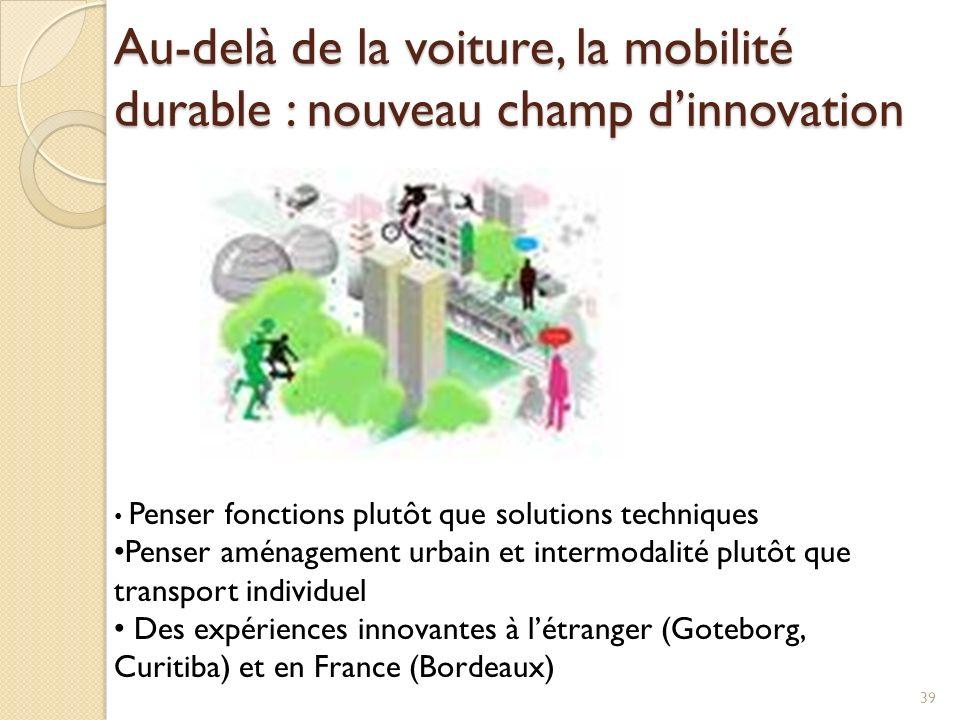 Au-delà de la voiture, la mobilité durable : nouveau champ dinnovation 39 Penser fonctions plutôt que solutions techniques Penser aménagement urbain e