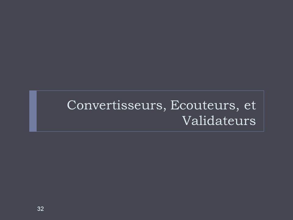 Convertisseurs, Ecouteurs, et Validateurs 32