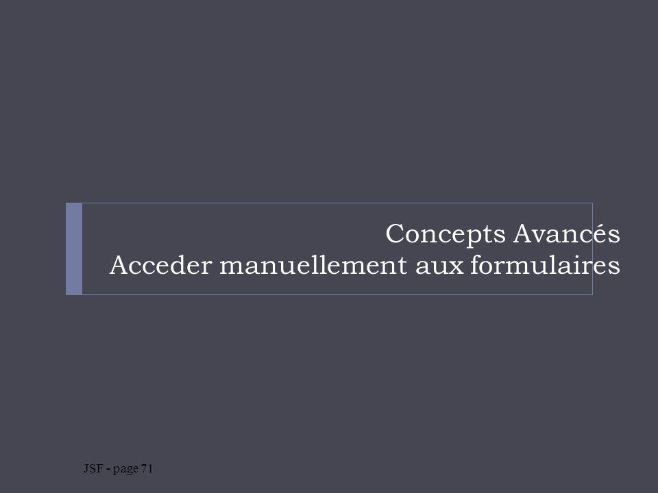 Concepts Avancés Acceder manuellement aux formulaires JSF - page 71