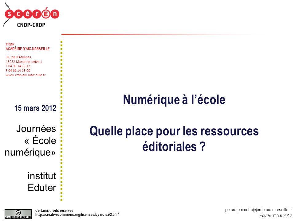 gerard.puimatto@crdp-aix-marseille.fr Eduter, mars 2012 Certains droits réservés http://creativecommons.org/licenses/by-nc-sa/2.0/fr / 1 Numérique à lécole Quelle place pour les ressources éditoriales .