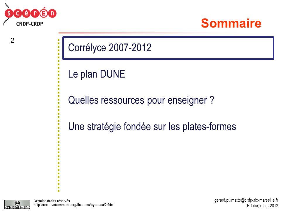 gerard.puimatto@crdp-aix-marseille.fr Eduter, mars 2012 Certains droits réservés http://creativecommons.org/licenses/by-nc-sa/2.0/fr / 22 Corrélyce 2007-2012 Le plan DUNE Quelles ressources pour enseigner .