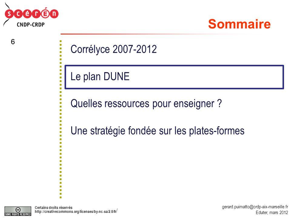 gerard.puimatto@crdp-aix-marseille.fr Eduter, mars 2012 Certains droits réservés http://creativecommons.org/licenses/by-nc-sa/2.0/fr / 66 Corrélyce 2007-2012 Le plan DUNE Quelles ressources pour enseigner .