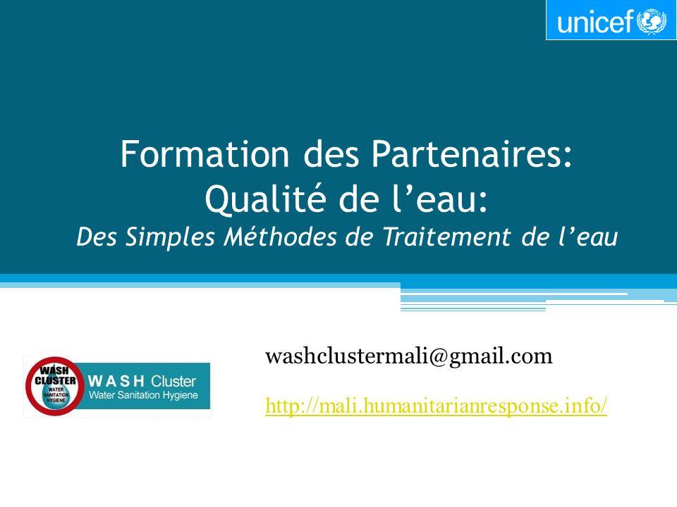 Formation des Partenaires: Qualité de leau: Des Simples Méthodes de Traitement de leau washclustermali@gmail.com http://mali.humanitarianresponse.info