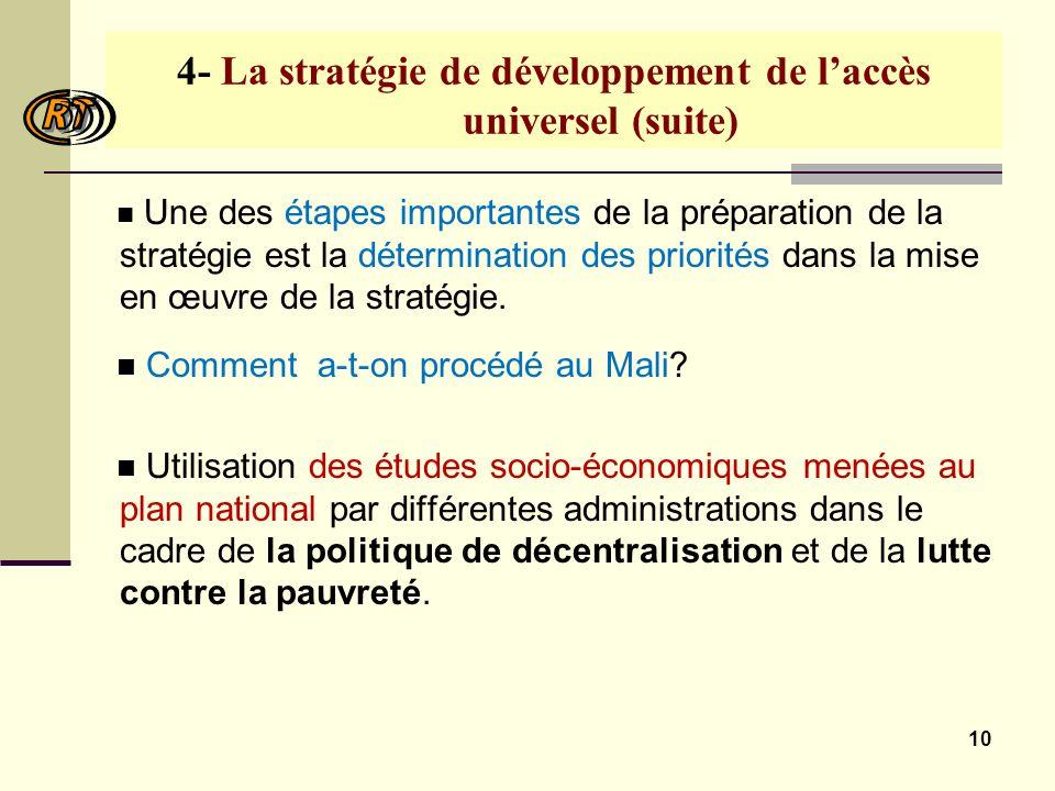 10 4- La stratégie de développement de laccès universel (suite) Une des étapes importantes de la préparation de la stratégie est la détermination des priorités dans la mise en œuvre de la stratégie.