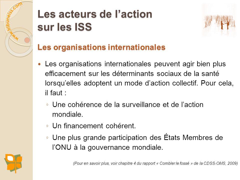 Les organisations internationales Les organisations internationales peuvent agir bien plus efficacement sur les déterminants sociaux de la santé lorsq