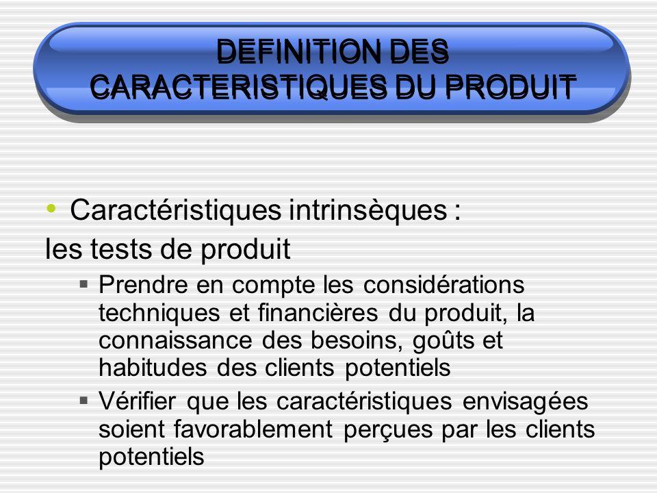 DEFINITION DES CARACTERISTIQUES DU PRODUIT Caractéristiques intrinsèques : les tests de produit Prendre en compte les considérations techniques et fin