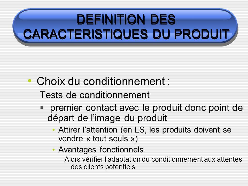 DEFINITION DES CARACTERISTIQUES DU PRODUIT Choix du conditionnement : Tests de conditionnement premier contact avec le produit donc point de départ de