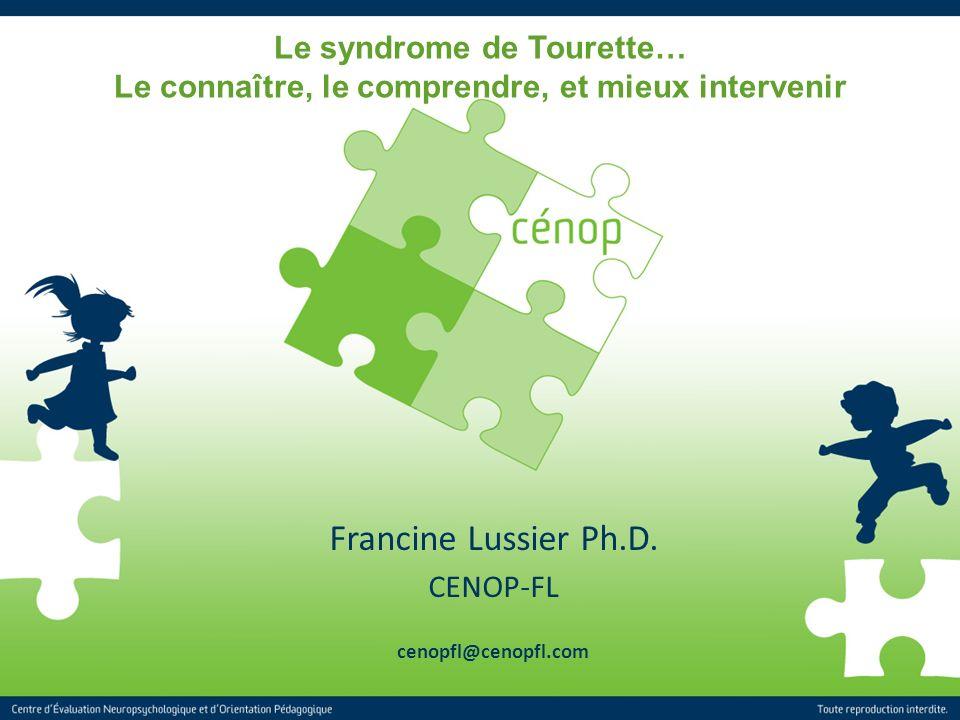 1 Titre de la présentation Le syndrome de Tourette… Le connaître, le comprendre, et mieux intervenir Francine Lussier Ph.D. CENOP-FL cenopfl@cenopfl.c