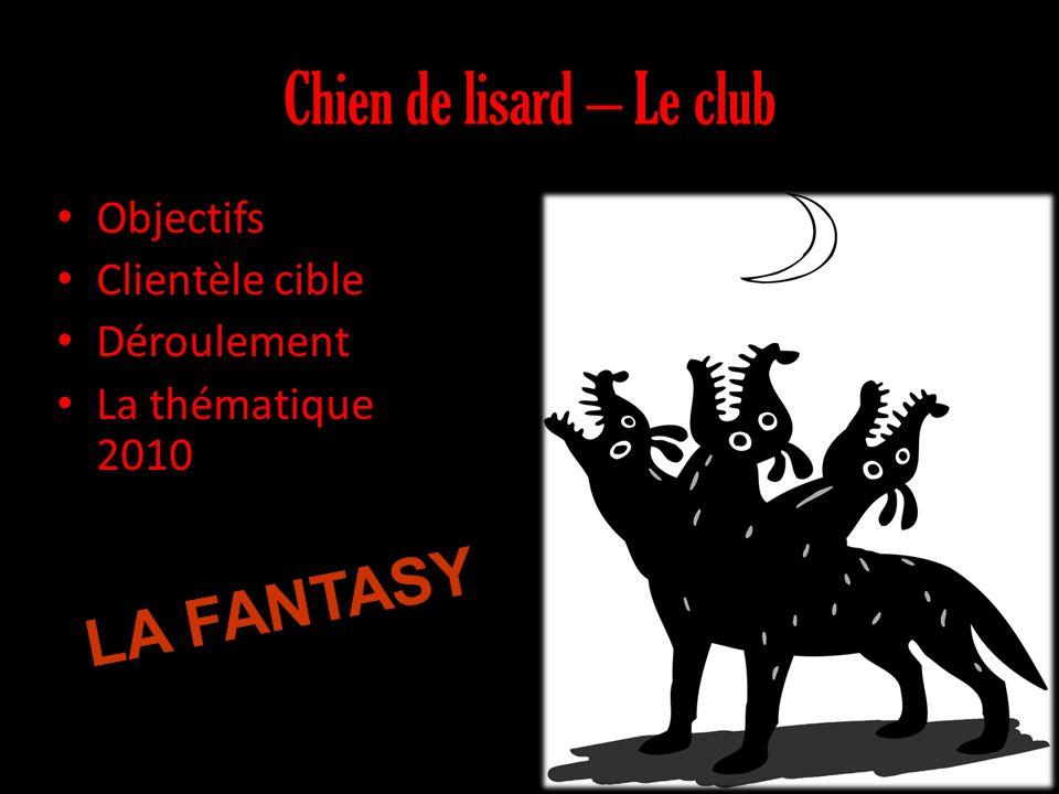 Chien de lisard – Le club Objectifs Clientèle cible Déroulement La thématique 2010 LA FANTASY