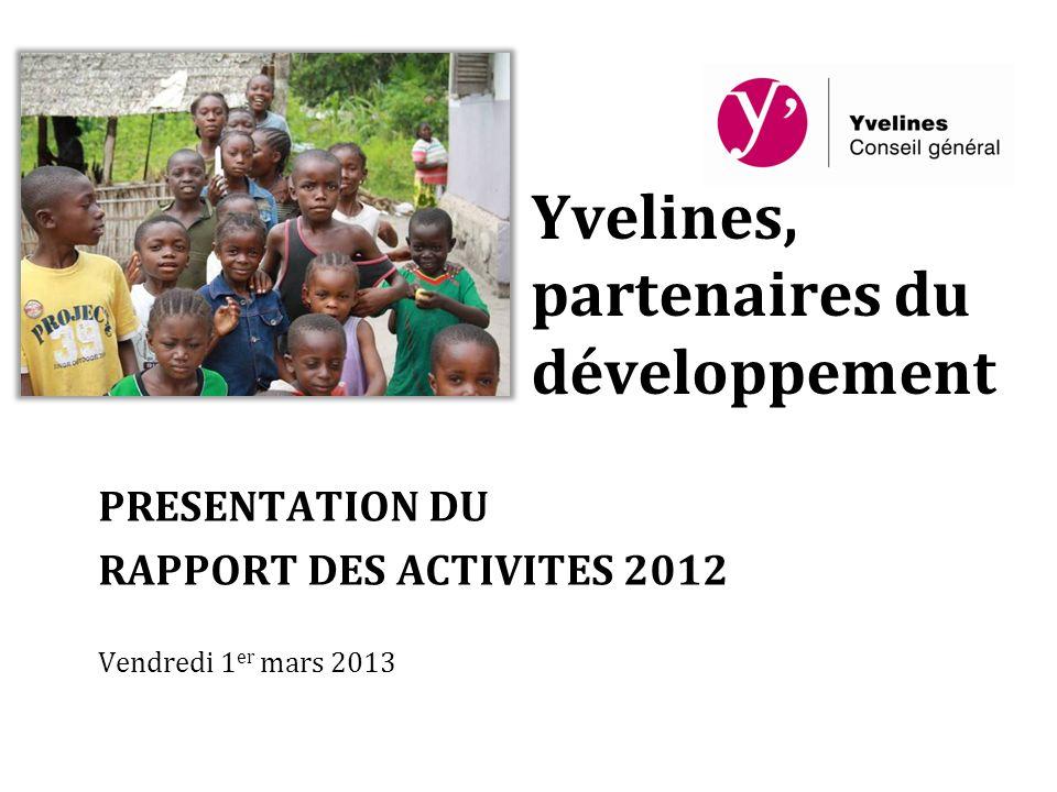 Yvelines, partenaires du développement PRESENTATION DU RAPPORT DES ACTIVITES 2012 Vendredi 1 er mars 2013