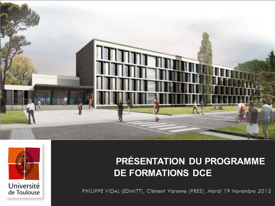PRÉSENTATION DU PROGRAMME DE FORMATIONS DCE PHILIPPE VIDAL (EDMITT), Clément Varenne (PRES), Mardi 19 Novembre 2013