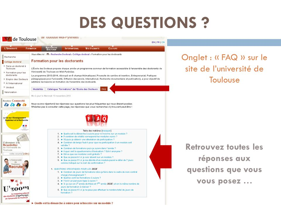 DES QUESTIONS ? Onglet : « FAQ » sur le site de luniversité de Toulouse Retrouvez toutes les réponses aux questions que vous vous posez …