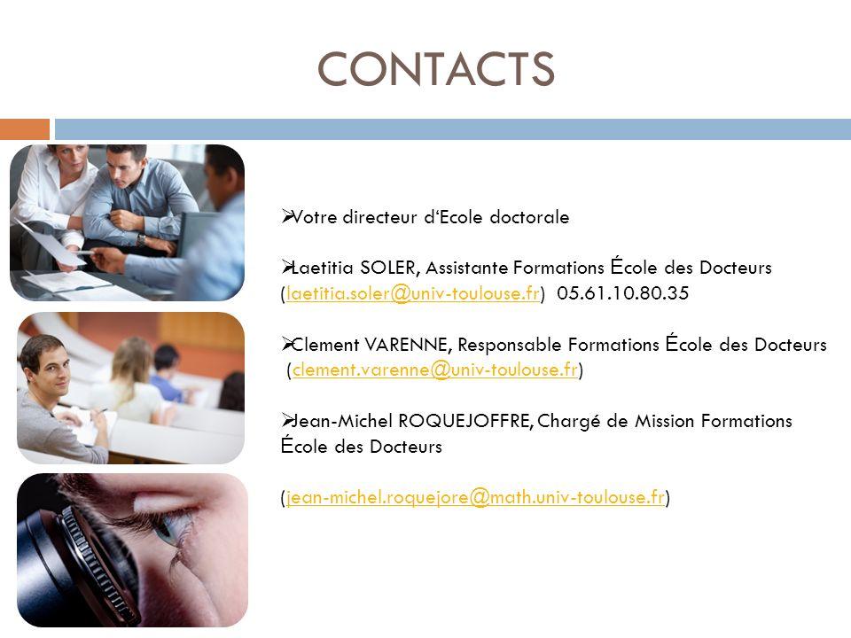 CONTACTS Votre directeur dEcole doctorale Laetitia SOLER, Assistante Formations É cole des Docteurs (laetitia.soler@univ-toulouse.fr) 05.61.10.80.35la