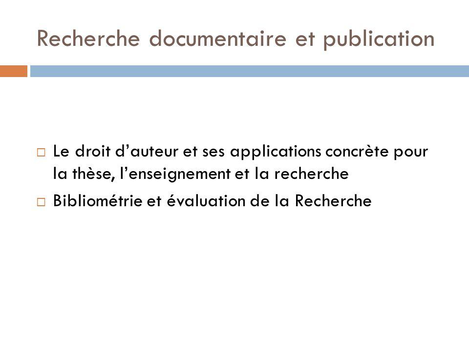 Recherche documentaire et publication Le droit dauteur et ses applications concrète pour la thèse, lenseignement et la recherche Bibliométrie et évalu