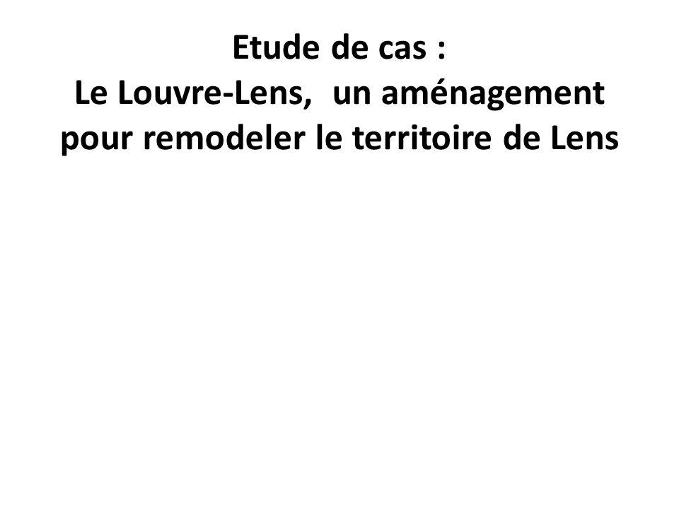 Etude de cas : Le Louvre-Lens, un aménagement pour remodeler le territoire de Lens