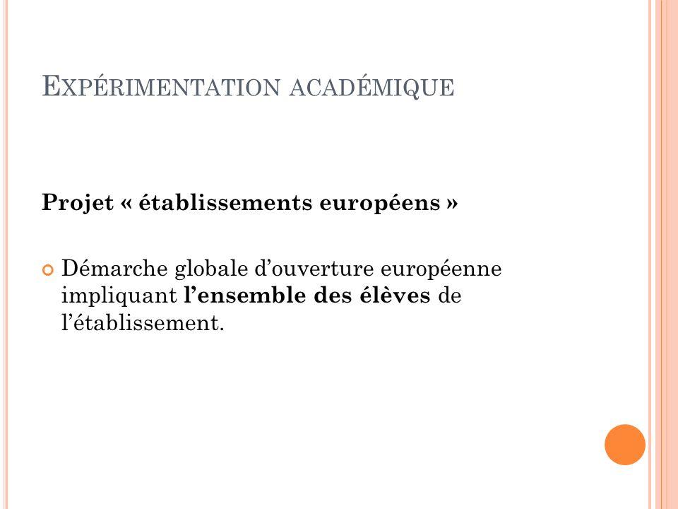 E XPÉRIMENTATION ACADÉMIQUE Projet « établissements européens » Démarche globale douverture européenne impliquant lensemble des élèves de létablissement.