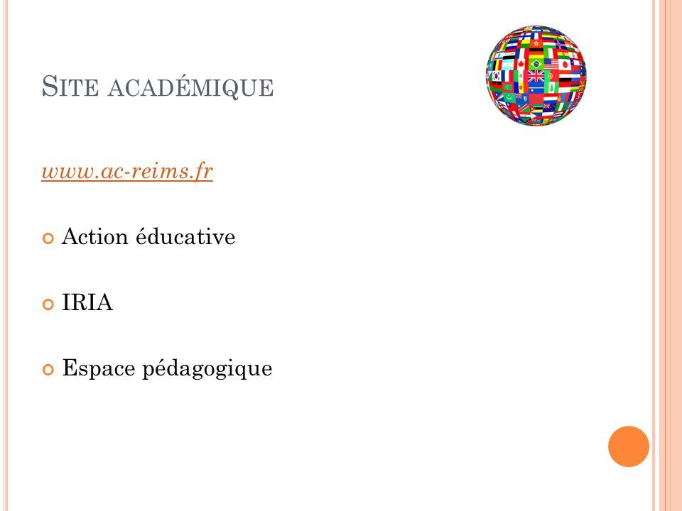 S ITE ACADÉMIQUE www.ac-reims.fr Action éducative IRIA Espace pédagogique