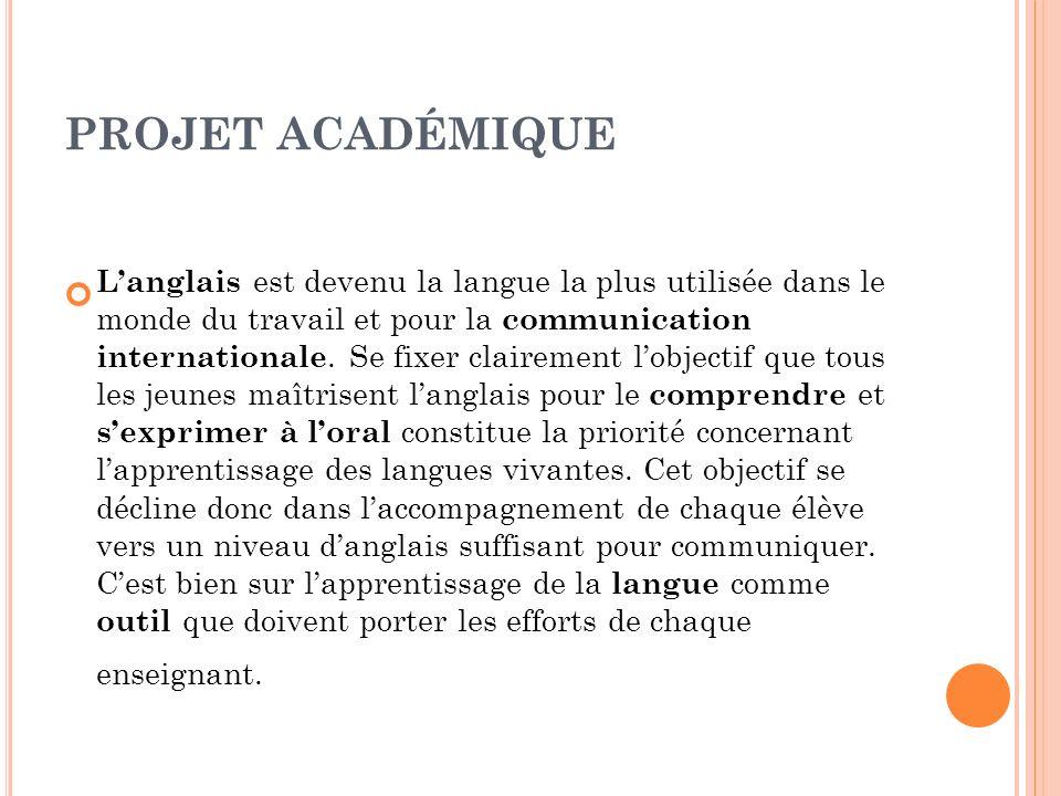 PROJET ACADÉMIQUE Langlais est devenu la langue la plus utilisée dans le monde du travail et pour la communication internationale.