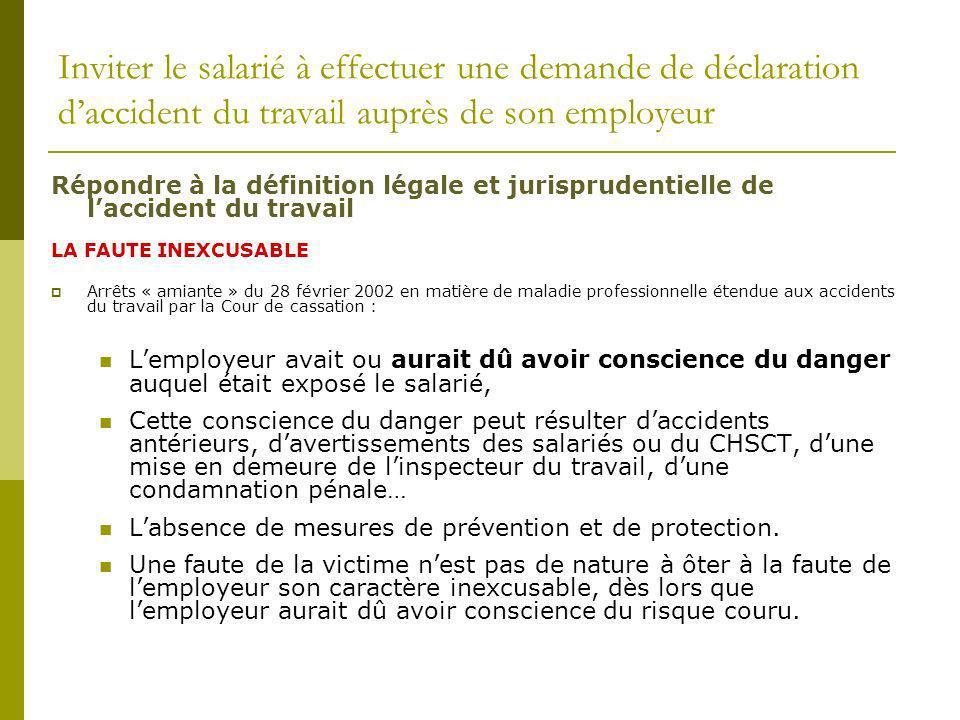 Inviter le salarié à effectuer une demande de déclaration daccident du travail auprès de son employeur Répondre à la définition légale et jurisprudent