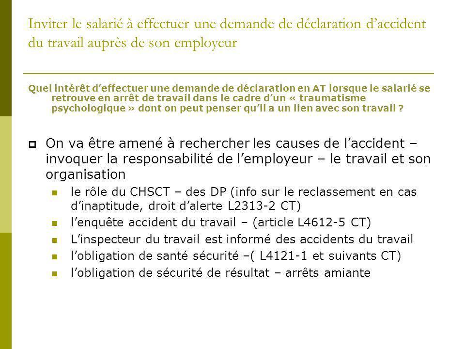 Inviter le salarié à effectuer une demande de déclaration daccident du travail auprès de son employeur Quel intérêt deffectuer une demande de déclarat