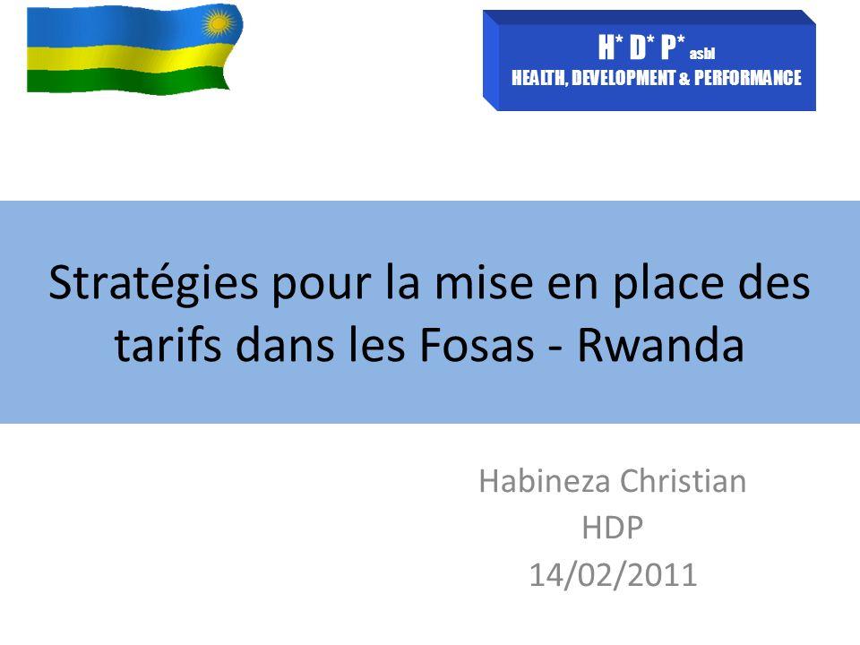 Stratégies pour la mise en place des tarifs dans les Fosas - Rwanda Habineza Christian HDP 14/02/2011 H* D* P* asbl HEALTH, DEVELOPMENT & PERFORMANCE