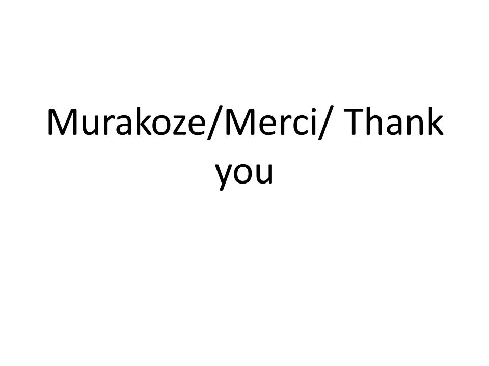 Murakoze/Merci/ Thank you