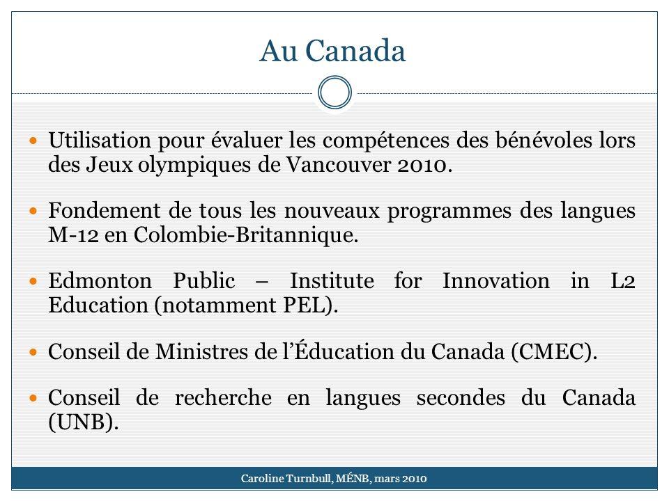 Au Canada Caroline Turnbull, MÉNB, mars 2010 Utilisation pour évaluer les compétences des bénévoles lors des Jeux olympiques de Vancouver 2010.