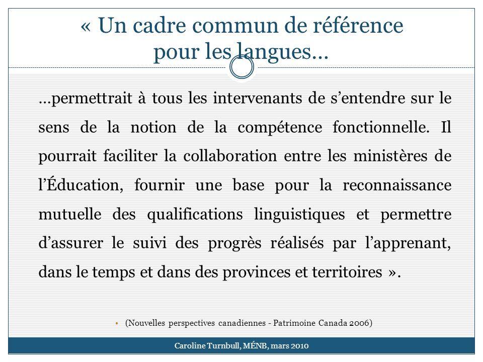 « Un cadre commun de référence pour les langues… Caroline Turnbull, MÉNB, mars 2010 …permettrait à tous les intervenants de sentendre sur le sens de la notion de la compétence fonctionnelle.