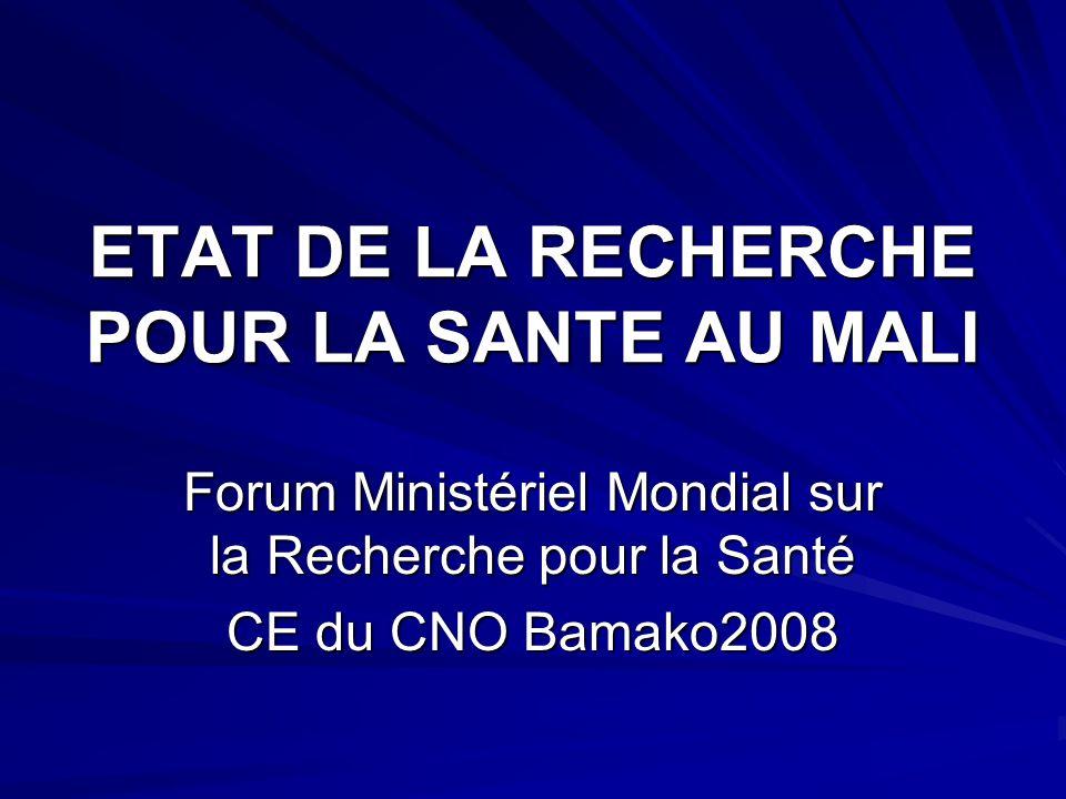 ETAT DE LA RECHERCHE POUR LA SANTE AU MALI Forum Ministériel Mondial sur la Recherche pour la Santé CE du CNO Bamako2008