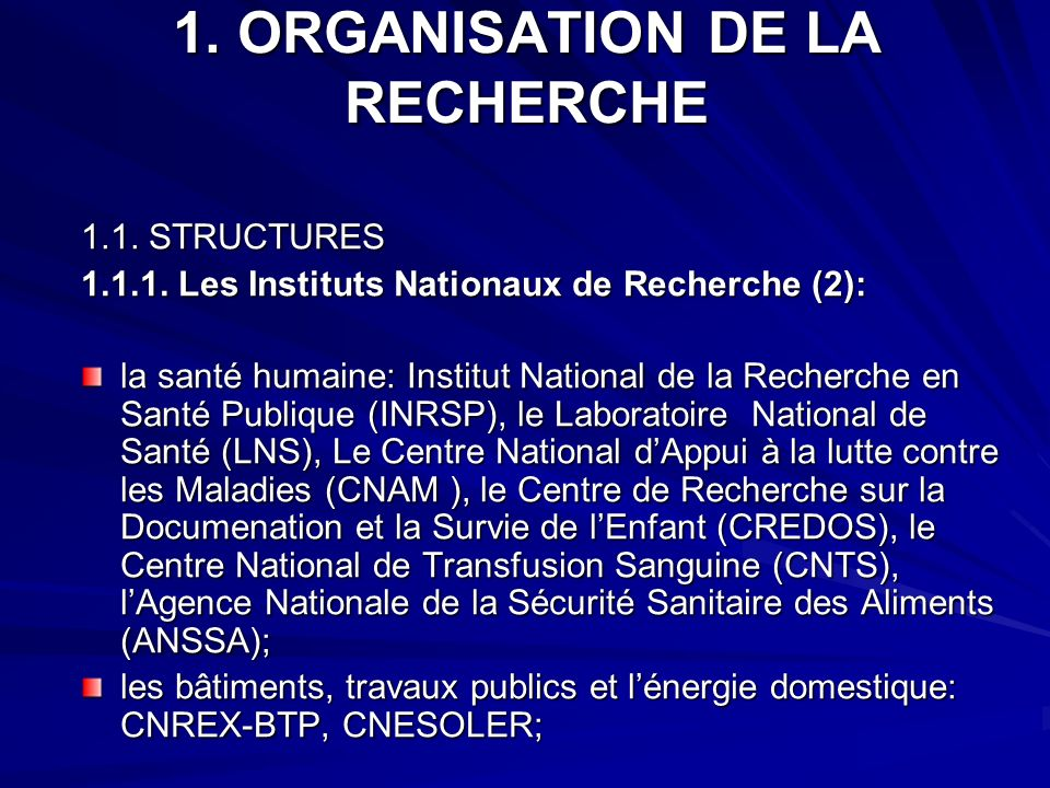 1. ORGANISATION DE LA RECHERCHE 1.1. STRUCTURES 1.1.1. Les Instituts Nationaux de Recherche (2): la santé humaine: Institut National de la Recherche e