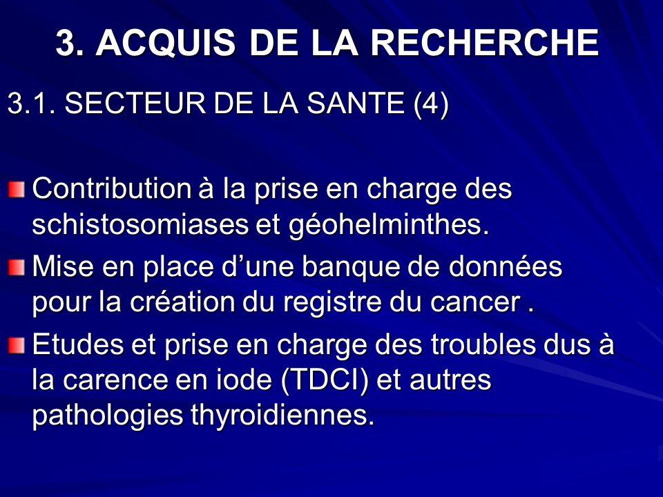 3. ACQUIS DE LA RECHERCHE 3.1. SECTEUR DE LA SANTE (4) Contribution à la prise en charge des schistosomiases et géohelminthes. Mise en place dune banq