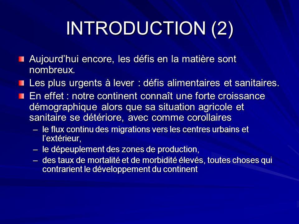 INTRODUCTION (2) Aujourdhui encore, les défis en la matière sont nombreux. Les plus urgents à lever : défis alimentaires et sanitaires. En effet : not