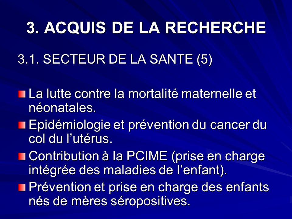 3. ACQUIS DE LA RECHERCHE 3.1. SECTEUR DE LA SANTE (5) La lutte contre la mortalité maternelle et néonatales. Epidémiologie et prévention du cancer du