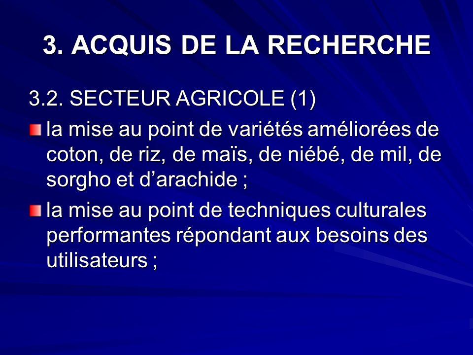 3. ACQUIS DE LA RECHERCHE 3.2. SECTEUR AGRICOLE (1) la mise au point de variétés améliorées de coton, de riz, de maïs, de niébé, de mil, de sorgho et