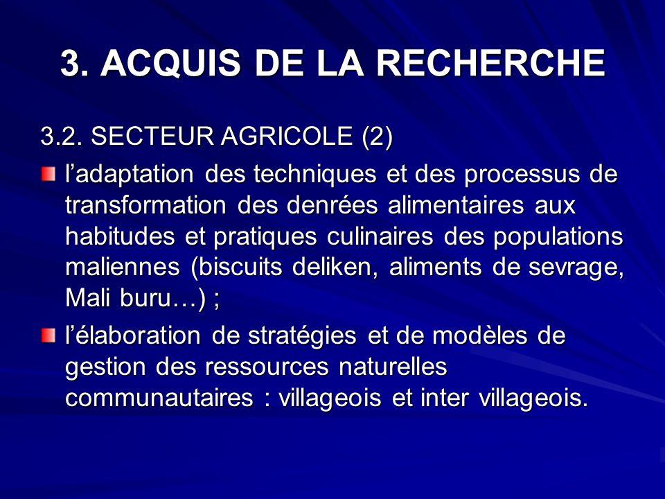 3. ACQUIS DE LA RECHERCHE 3.2. SECTEUR AGRICOLE (2) ladaptation des techniques et des processus de transformation des denrées alimentaires aux habitud