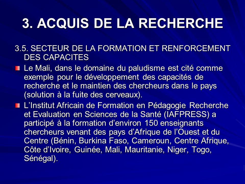 3. ACQUIS DE LA RECHERCHE 3.5. SECTEUR DE LA FORMATION ET RENFORCEMENT DES CAPACITES Le Mali, dans le domaine du paludisme est cité comme exemple pour