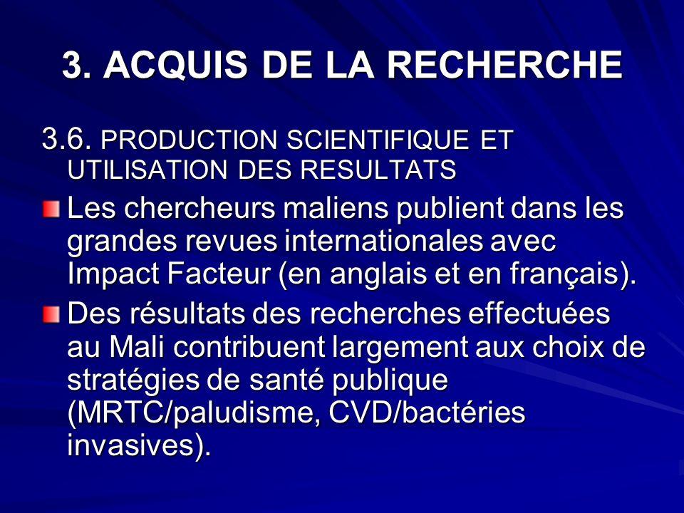 3. ACQUIS DE LA RECHERCHE 3.6. PRODUCTION SCIENTIFIQUE ET UTILISATION DES RESULTATS Les chercheurs maliens publient dans les grandes revues internatio