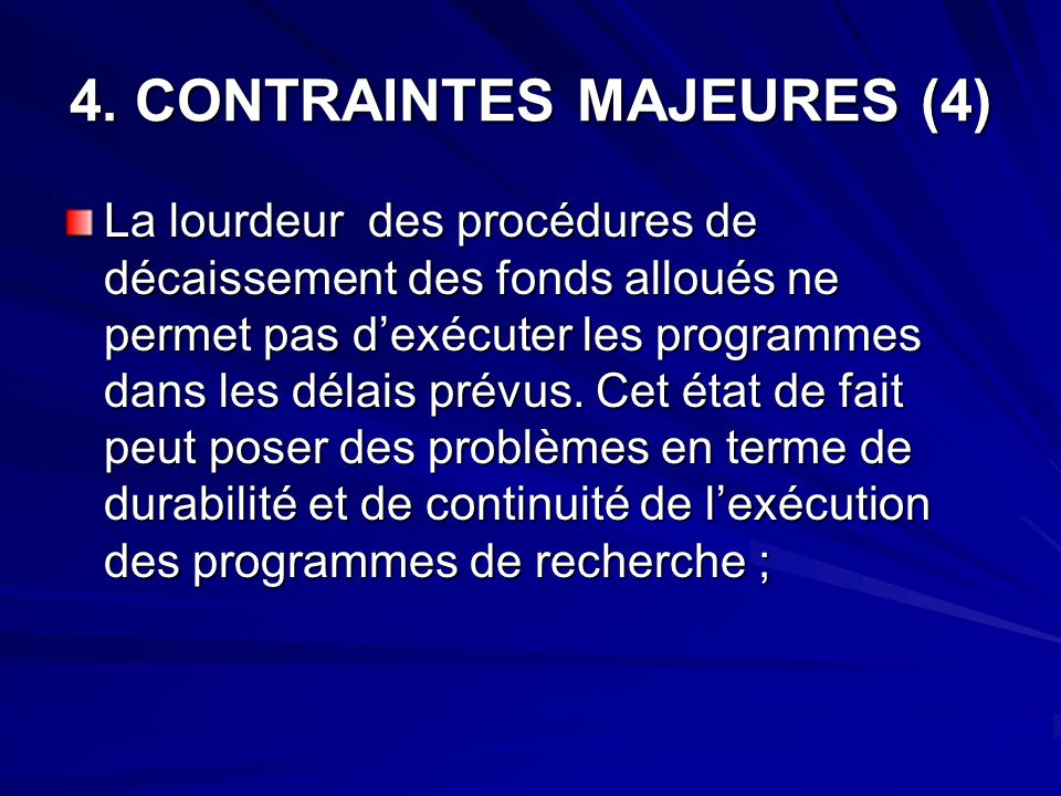 4. CONTRAINTES MAJEURES (4) La lourdeur des procédures de décaissement des fonds alloués ne permet pas dexécuter les programmes dans les délais prévus