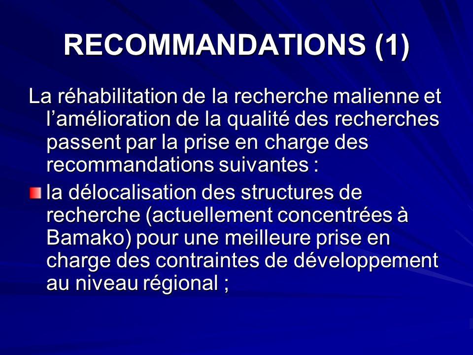 RECOMMANDATIONS (1) La réhabilitation de la recherche malienne et lamélioration de la qualité des recherches passent par la prise en charge des recomm