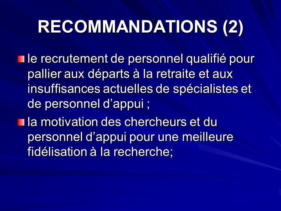 RECOMMANDATIONS (2) le recrutement de personnel qualifié pour pallier aux départs à la retraite et aux insuffisances actuelles de spécialistes et de p