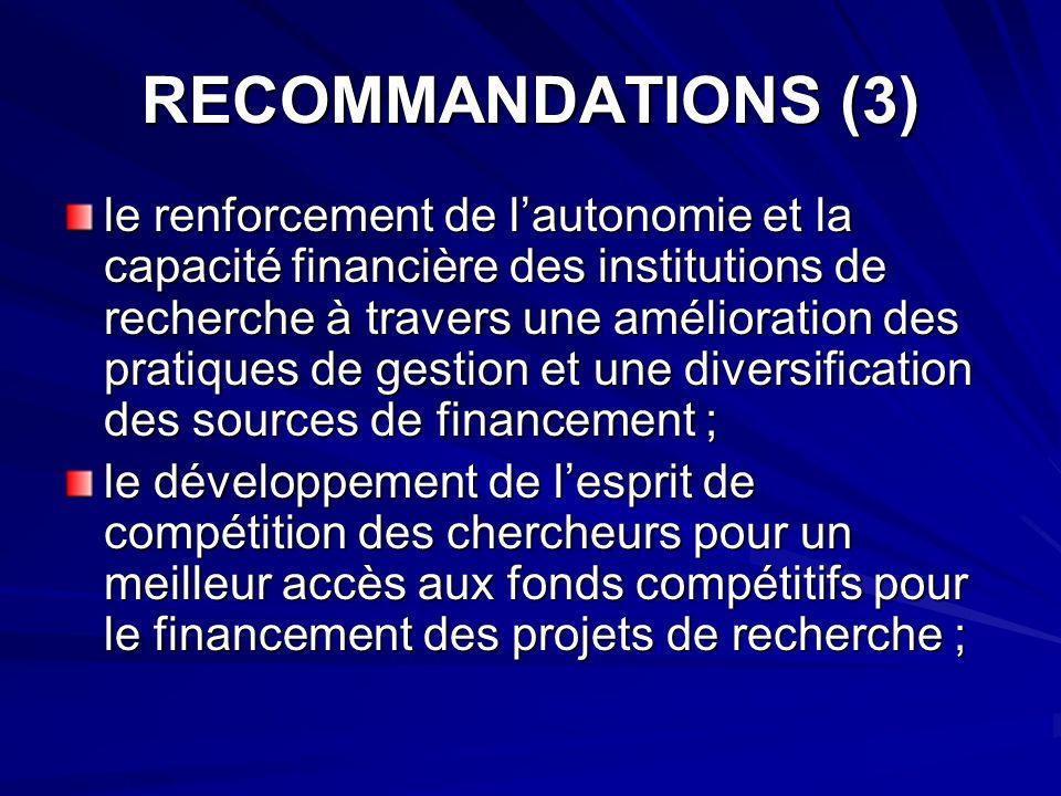 RECOMMANDATIONS (3) le renforcement de lautonomie et la capacité financière des institutions de recherche à travers une amélioration des pratiques de