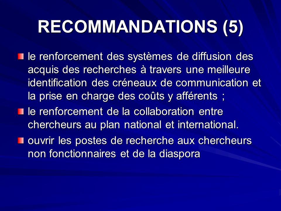 RECOMMANDATIONS (5) le renforcement des systèmes de diffusion des acquis des recherches à travers une meilleure identification des créneaux de communi