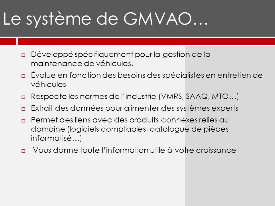 Le système de GMVAO… Développé spécifiquement pour la gestion de la maintenance de véhicules.