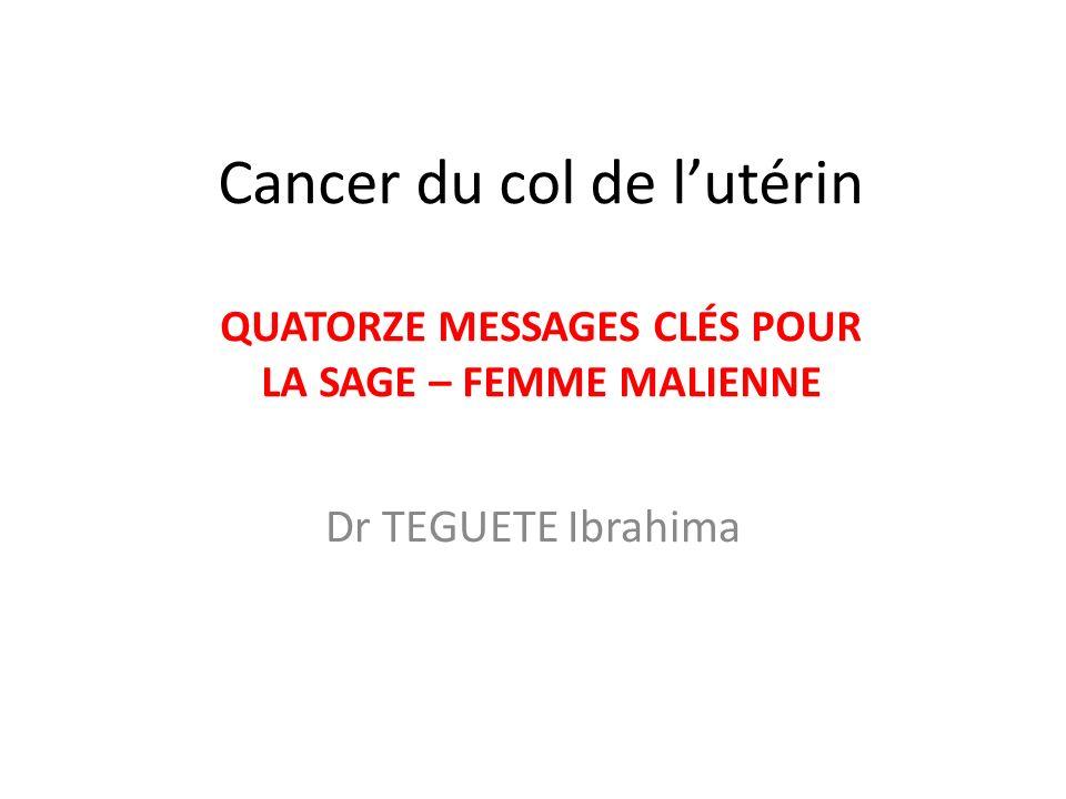 Cancer du col de lutérin QUATORZE MESSAGES CLÉS POUR LA SAGE – FEMME MALIENNE Dr TEGUETE Ibrahima