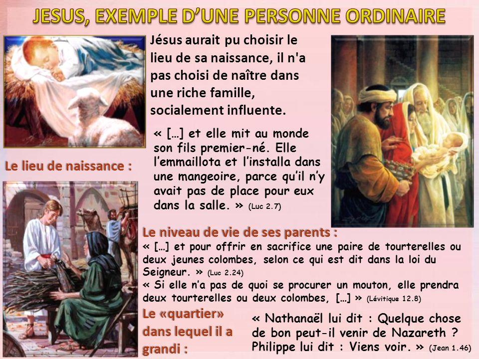 Jésus aurait pu choisir le lieu de sa naissance, il n a pas choisi de naître dans une riche famille, socialement influente.